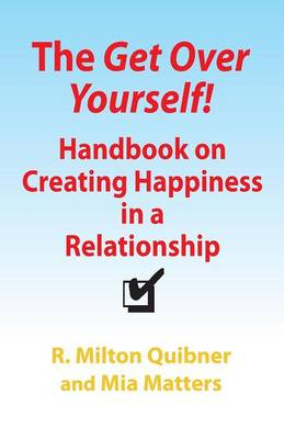 The Get Over Yourself! Handbook on Creating Happiness in a Relationship (Paperback)