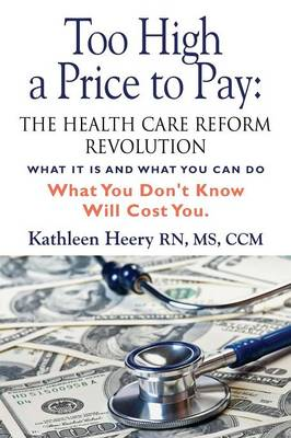 Too High a Price to Pay: The Health Care Reform Revolution - What It Is and What You Can Do (Paperback)