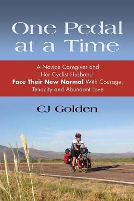 One Pedal at a Time: A Novice Caregiver and Her Cyclist Husband Face Their New Normal with Courage, Tenacity and Abundant Love (Paperback)