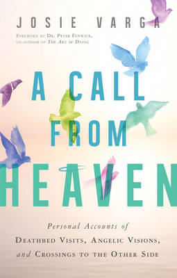 A Call from Heaven: Personal Accounts of Deathbed Visits, Angelic Visions, and Crossings to the Other Side (Paperback)
