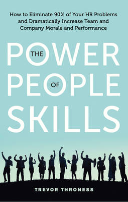 The Power of People Skills: How to Eliminate 90% of Your HR Problems and Dramatically Increase Team and Company Morale and Performance (Paperback)