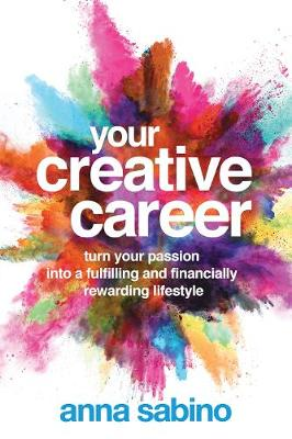 Your Creative Career: Turn Your Passion into a Fulfilling and Financially Rewarding Lifestyle (Paperback)
