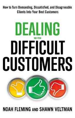 Dealing with Difficult Customers: How to Turn Demanding, Dissatisfied, and Disagreeable Clients into Your Best Customers (Paperback)