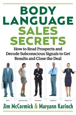 Body Language Sales Secrets: How to Read Prospects and Decode Subconscious Signals to Get Results and Close the Deal (Paperback)