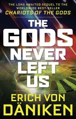The Gods Never Left Us: The Long Awaited Sequel to the Worldwide Best-Seller Chariots of the Gods (Paperback)