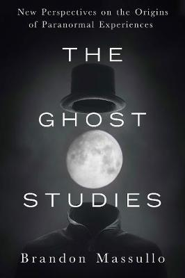 Ghost Studies: New Perspectives on the Origins of Paranormal Experiences (Paperback)
