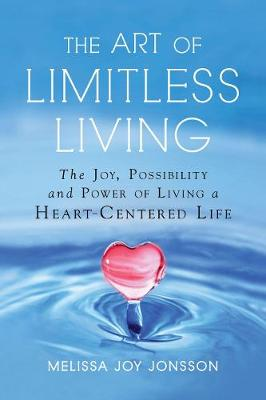 The Art of Limitless Living: The Joy, Possibility and Power of Living a Heart-Centered Life (Paperback)