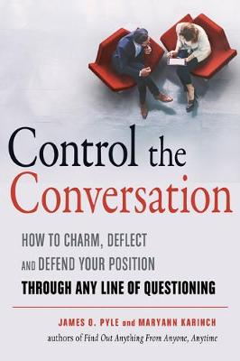 Control the Conversation: How to Charm, Deflect, and Defend Your Position Through Any Line of Questioning (Paperback)