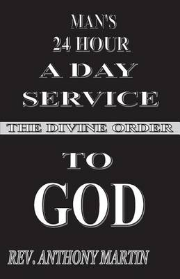 Man's 24 Hour a Day Service to God: The Divine Order (Paperback)