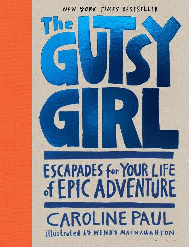 The Gutsy Girl: Escapades for Your Life of Epic Adventure (Hardback)