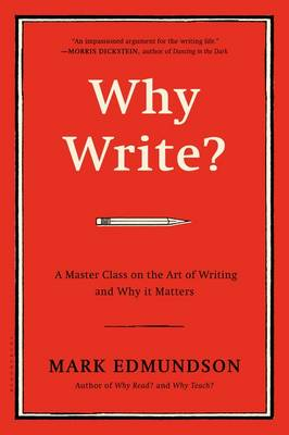 Why Write?: A Master Class on the Art of Writing and Why it Matters (Paperback)