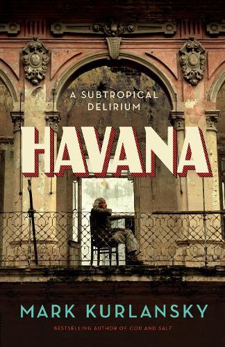 Havana: A Subtropical Delirium (Hardback)