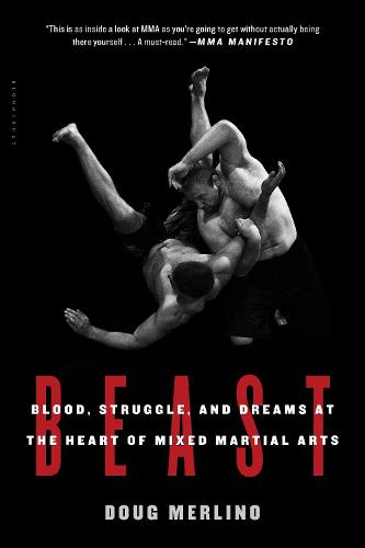 Beast: Blood, Struggle, and Dreams at the Heart of Mixed Martial Arts (Paperback)