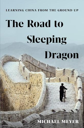 The Road to Sleeping Dragon: Learning China from the Ground Up (Hardback)
