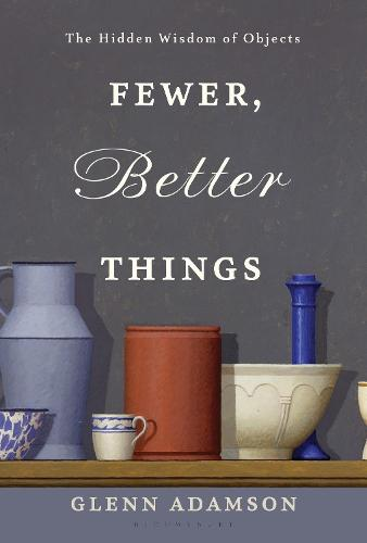 Fewer, Better Things: The Hidden Wisdom of Objects (Hardback)