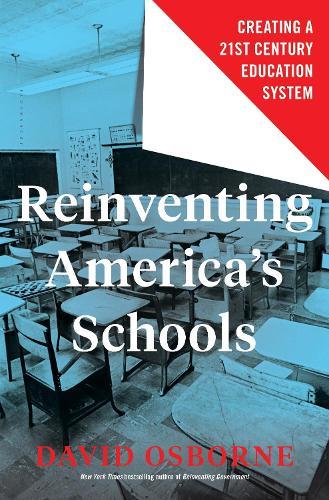 Reinventing America's Schools: Creating a 21st Century Education System (Hardback)