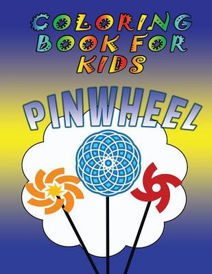 Coloring Book for Kids: Pinwheels: Kids Coloring Book (Paperback)