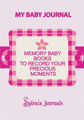 My Baby Journal: Memory Baby Books to Record Your Precious Moments (Girl Version) (Paperback)