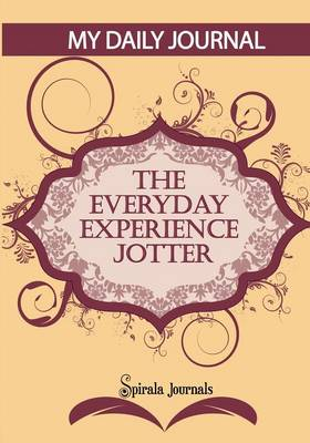My Daily Journal (Maroon & Peach Design): The Everyday Experience Jotter - The Innovative Daily Recorder (Paperback)