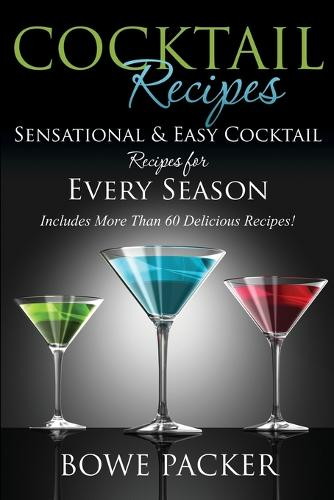 Cocktail Recipes: Sensational & Easy Cocktail Recipes for Every Season (Paperback)