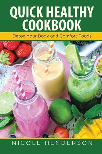 Quick Healthy Cookbook: Detox Your Body and Comfort Foods (Paperback)