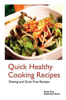 Quick Healthy Cooking Recipes: Dieting and Grain Free Recipes (Paperback)