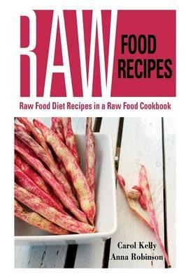 Raw Food Recipes: Raw Food Diet Recipes in a Raw Food Cookbook (Paperback)