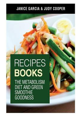 Recipes Books: The Metabolism Diet and Green Smoothie Goodness (Paperback)