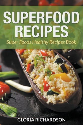 Superfood Recipes: Super Foods Healthy Recipes Book (Paperback)