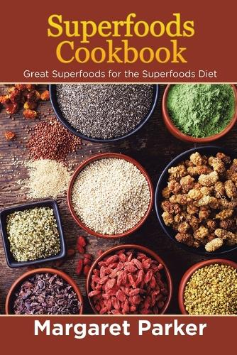 Superfoods Cookbook: Great Superfoods for the Superfoods Diet (Paperback)