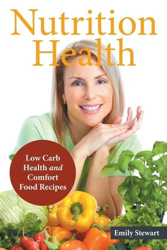 Nutrition Health: Low Carb Health and Comfort Food Recipes (Paperback)
