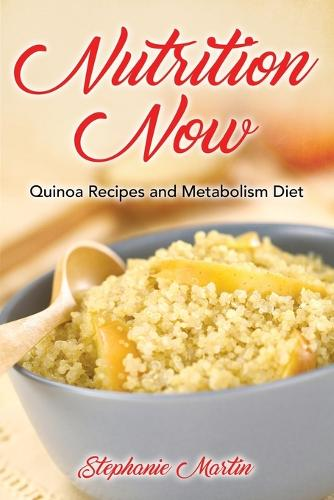 Nutrition Now: Quinoa Recipes and Metabolism Diet (Paperback)