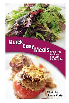 Quick Easy Meals: Grain Free Cooking and Lose the Belly Fat (Paperback)