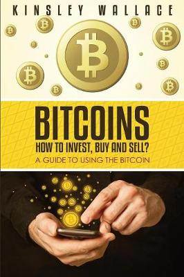 Bitcoins: How to Invest, Buy and Sell (Large Print): A Guide to Using the Bitcoin (Paperback)