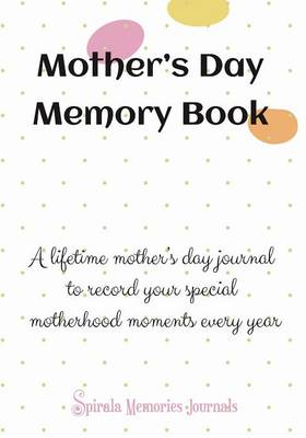 Mothers Day Memory Book: A Lifetime Mothers Day Journal to Record Your Special Motherhood Moments Every Year (Paperback)