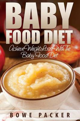 Baby Food Diet (Achieve Lasting Weight Loss with the Baby Food Diet) (Paperback)