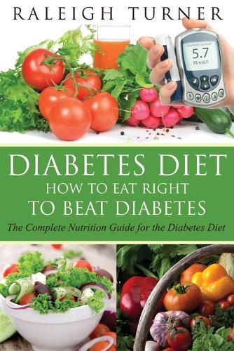 Diabetes Diet: How to Eat Right to Beat Diabetes (Paperback)