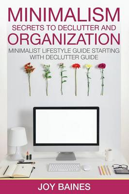 Minimalism: Secrets to Declutter and Organization (Paperback)
