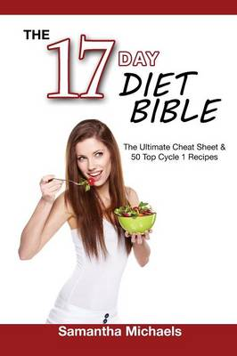 17 Day Diet Bible: The Ultimate Cheat Sheet & 50 Top Cycle 1 Recipes (Paperback)