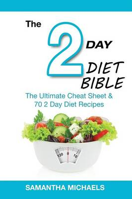 2 Day Diet Bible: The Ultimate Cheat Sheet & 70 2 Day Diet Recipes (Paperback)