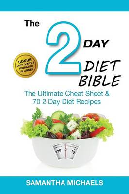 2 Day Diet Bible: The Ultimate Cheat Sheet & 70 2 Day Diet Recipes (with Diet Diary & Workout Planner) (Paperback)