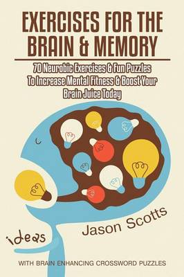 Exercises for the Brain and Memory: 70 Neurobic Exercises & Fun Puzzles to Increase Mental Fitness & Boost Your Brain Juice Today (with Crossword Puzz (Paperback)