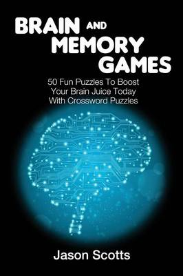Brain and Memory Games: 50 Fun Puzzles to Boost Your Brain Juice Today (with Crossword Puzzles) (Paperback)