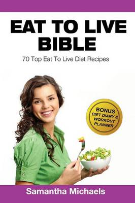 Eat to Live Diet: Top 70 Recipes (with Diet Diary & Workout Journal) (Paperback)