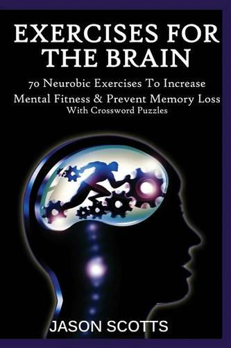 Exercise for the Brain: 70 Neurobic Exercises to Increase Mental Fitness & Prevent Memory Loss (with Crossword Puzzles) (Paperback)