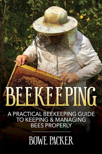 Beekeeping: A Practical Beekeeping Guide to Keeping & Managing Bees Properly (Paperback)