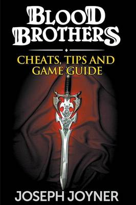 Blood Brothers: Cheats, Tips and Game Guide (Paperback)