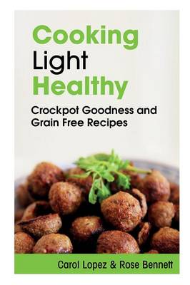 Cooking Light Healthy: Crockpot Goodness and Grain Free Recipes (Paperback)