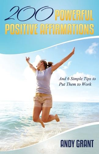 200 Powerful Positive Affirmations and 6 Simple Tips to Put Them to Work (for You!) (Paperback)