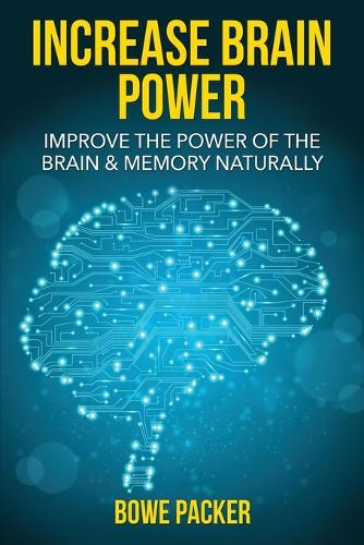Increase Brain Power: Improve the Power of the Brain & Memory Naturally (Paperback)